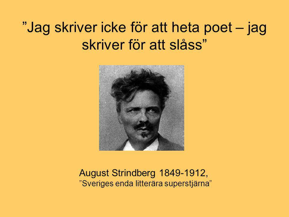 """""""Jag skriver icke för att heta poet – jag skriver för att slåss"""" August Strindberg 1849-1912, """"Sveriges enda litterära superstjärna"""""""