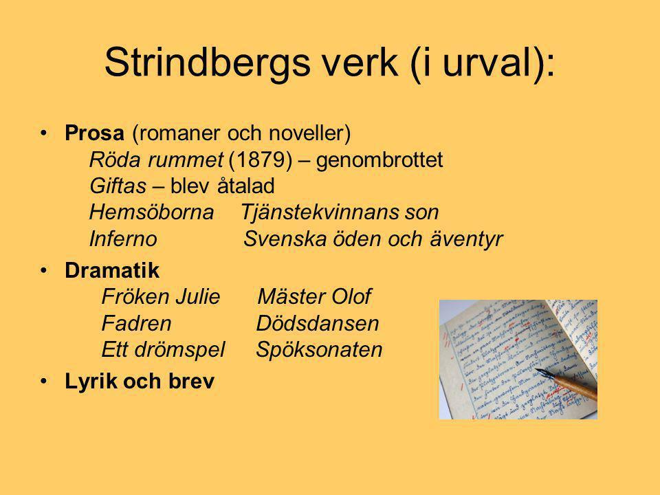 Strindbergs verk (i urval): •Prosa (romaner och noveller) Röda rummet (1879) – genombrottet Giftas – blev åtalad Hemsöborna Tjänstekvinnans son Infern