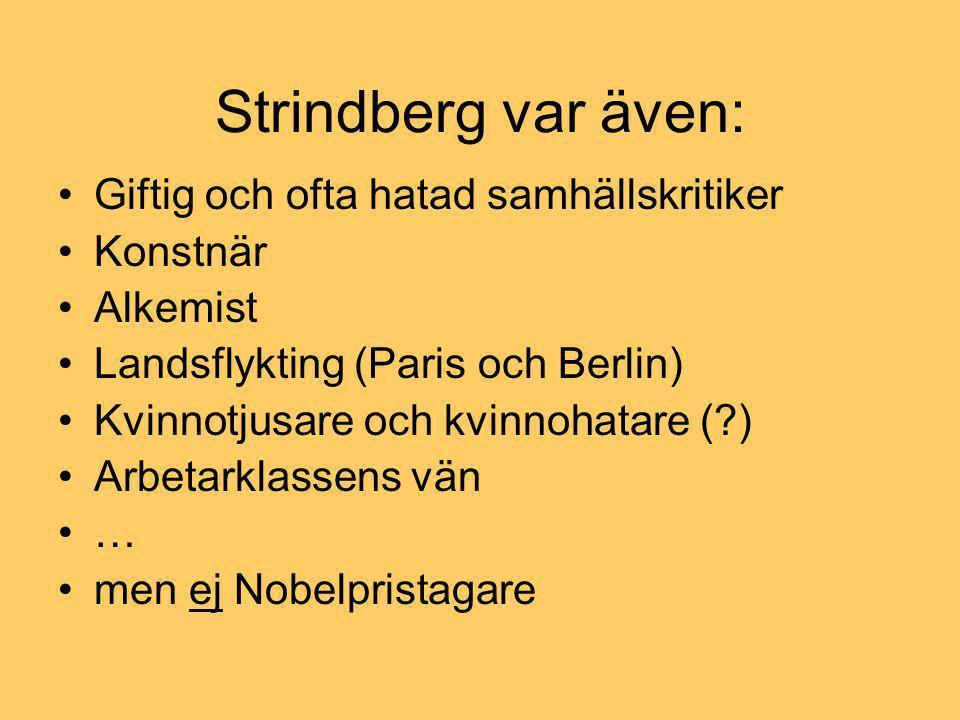Strindberg var även: •Giftig och ofta hatad samhällskritiker •Konstnär •Alkemist •Landsflykting (Paris och Berlin) •Kvinnotjusare och kvinnohatare (?)
