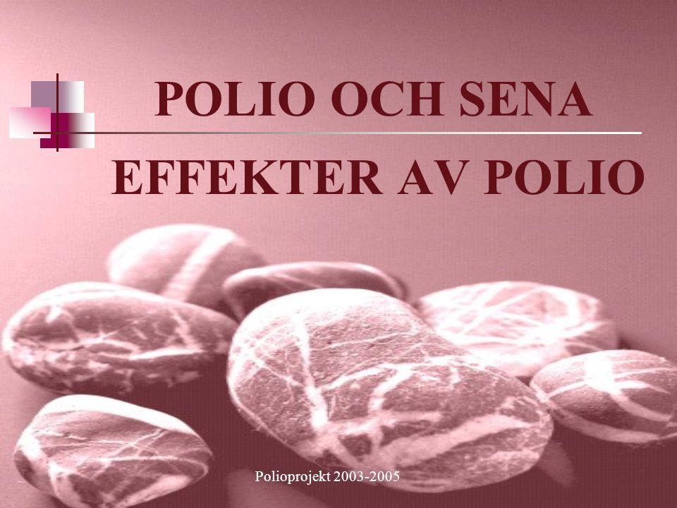 POLIO OCH SENA EFFEKTER AV POLIO Polioprojekt 2003-2005