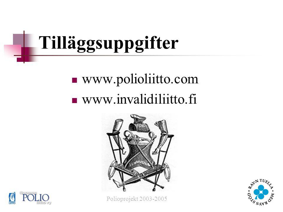 Tilläggsuppgifter  www.polioliitto.com  www.invalidiliitto.fi Polioprojekt 2003-2005