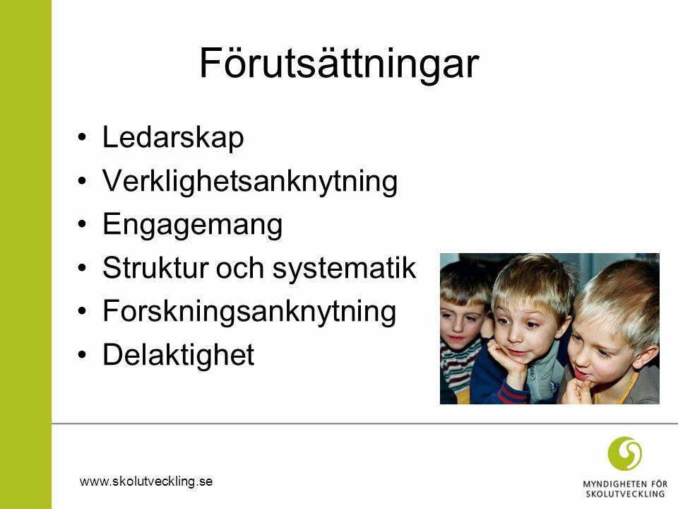 Förutsättningar •Ledarskap •Verklighetsanknytning •Engagemang •Struktur och systematik •Forskningsanknytning •Delaktighet www.skolutveckling.se