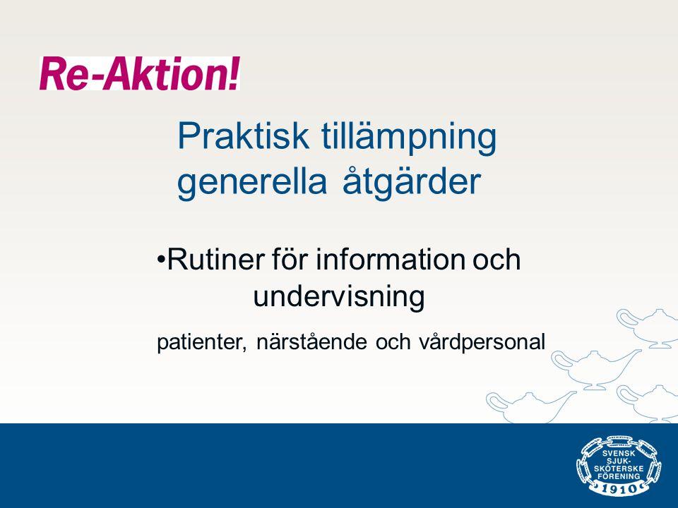 •Rutiner för information och undervisning patienter, närstående och vårdpersonal Praktisk tillämpning generella åtgärder