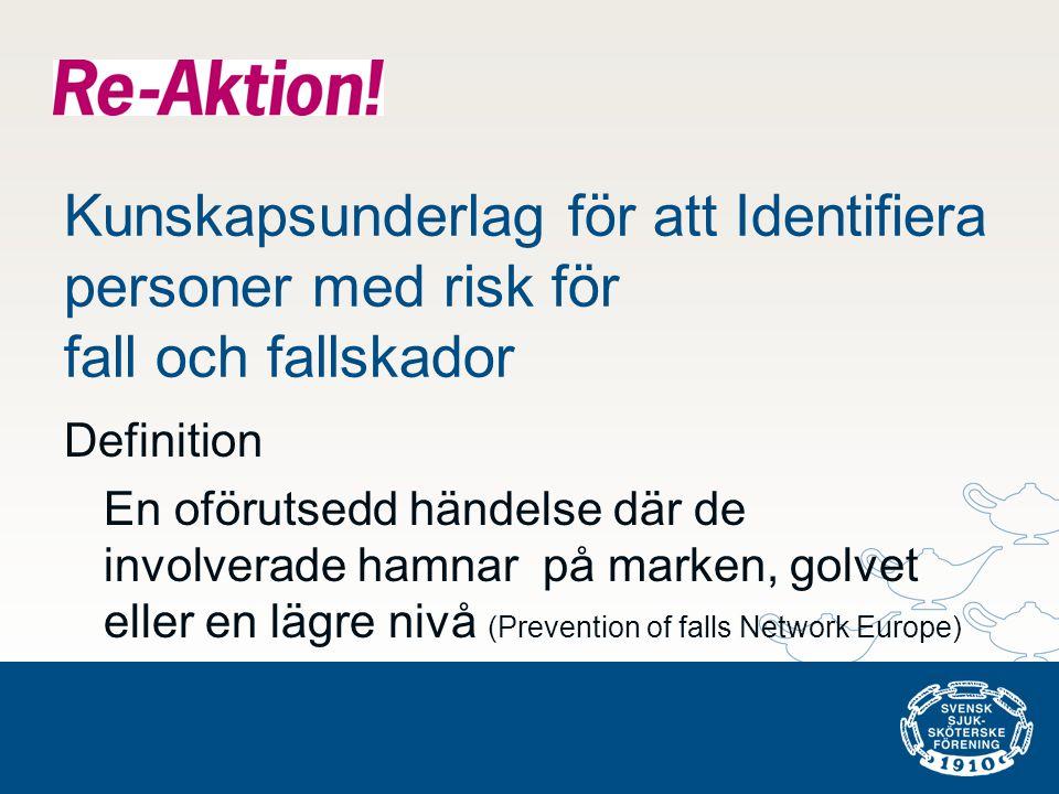 Definition En oförutsedd händelse där de involverade hamnar på marken, golvet eller en lägre nivå (Prevention of falls Network Europe) Kunskapsunderla