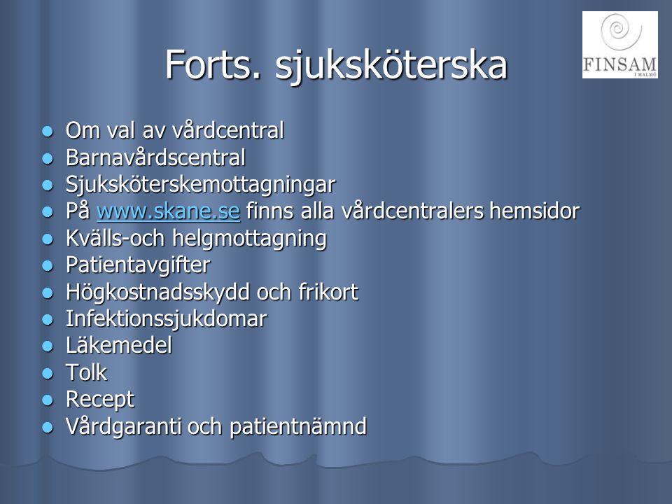 Forts. sjuksköterska  Om val av vårdcentral  Barnavårdscentral  Sjuksköterskemottagningar  På www.skane.se finns alla vårdcentralers hemsidor www.