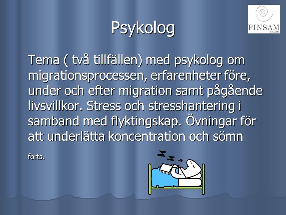 Psykolog Tema ( två tillfällen) med psykolog om migrationsprocessen, erfarenheter före, under och efter migration samt pågående livsvillkor. Stress oc