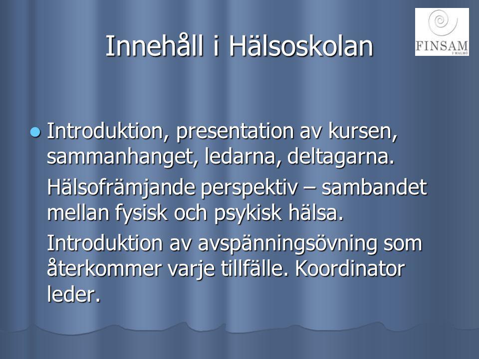 Innehåll i Hälsoskolan  Introduktion, presentation av kursen, sammanhanget, ledarna, deltagarna. Hälsofrämjande perspektiv – sambandet mellan fysisk