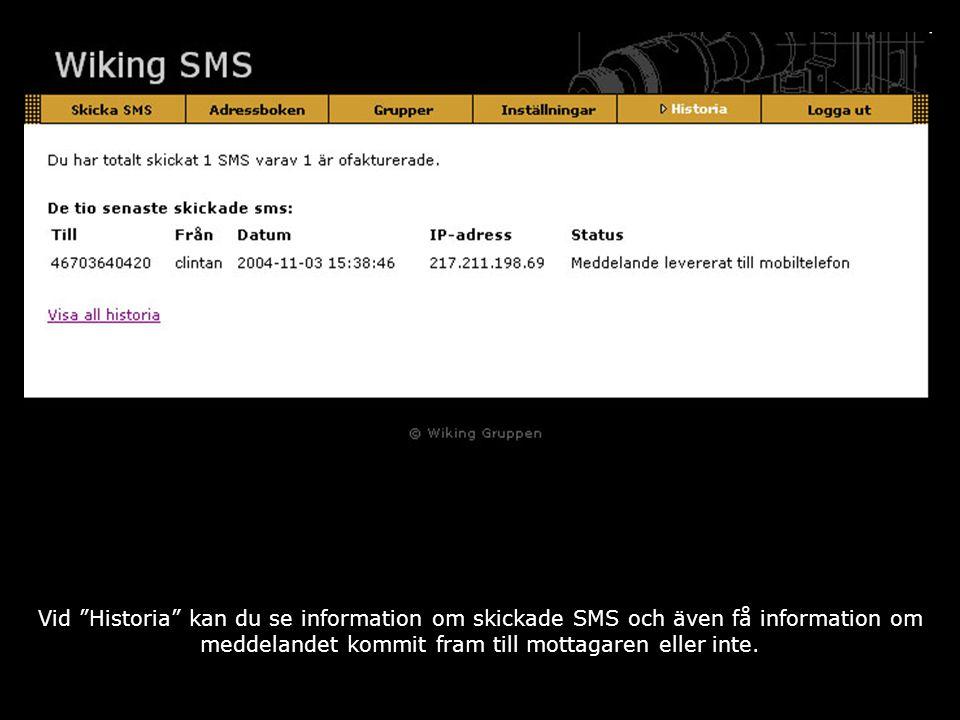 Vid Historia kan du se information om skickade SMS och även få information om meddelandet kommit fram till mottagaren eller inte.