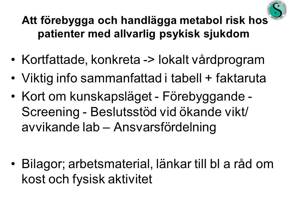 Att förebygga och handlägga metabol risk hos patienter med allvarlig psykisk sjukdom •Kortfattade, konkreta -> lokalt vårdprogram •Viktig info sammanf