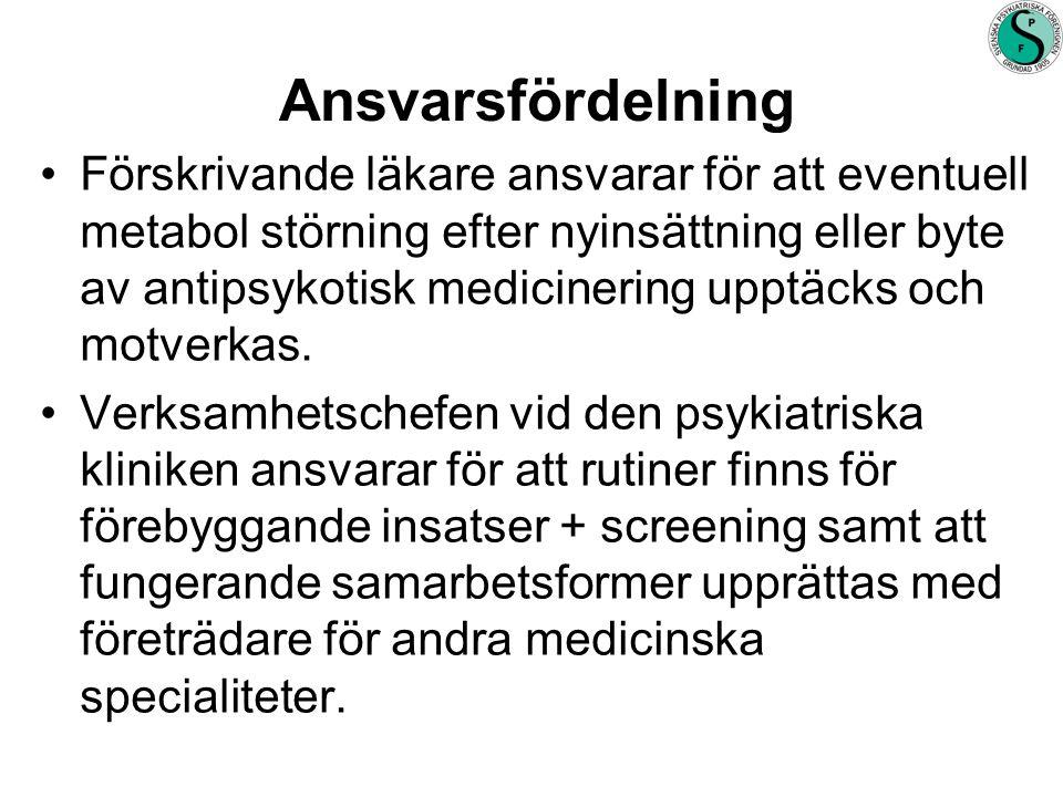 Ansvarsfördelning •Förskrivande läkare ansvarar för att eventuell metabol störning efter nyinsättning eller byte av antipsykotisk medicinering upptäcks och motverkas.