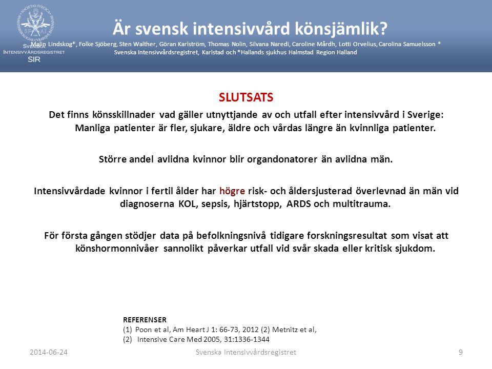 2014-06-24Svenska Intensivvårdsregistret9 SLUTSATS Det finns könsskillnader vad gäller utnyttjande av och utfall efter intensivvård i Sverige: Manliga