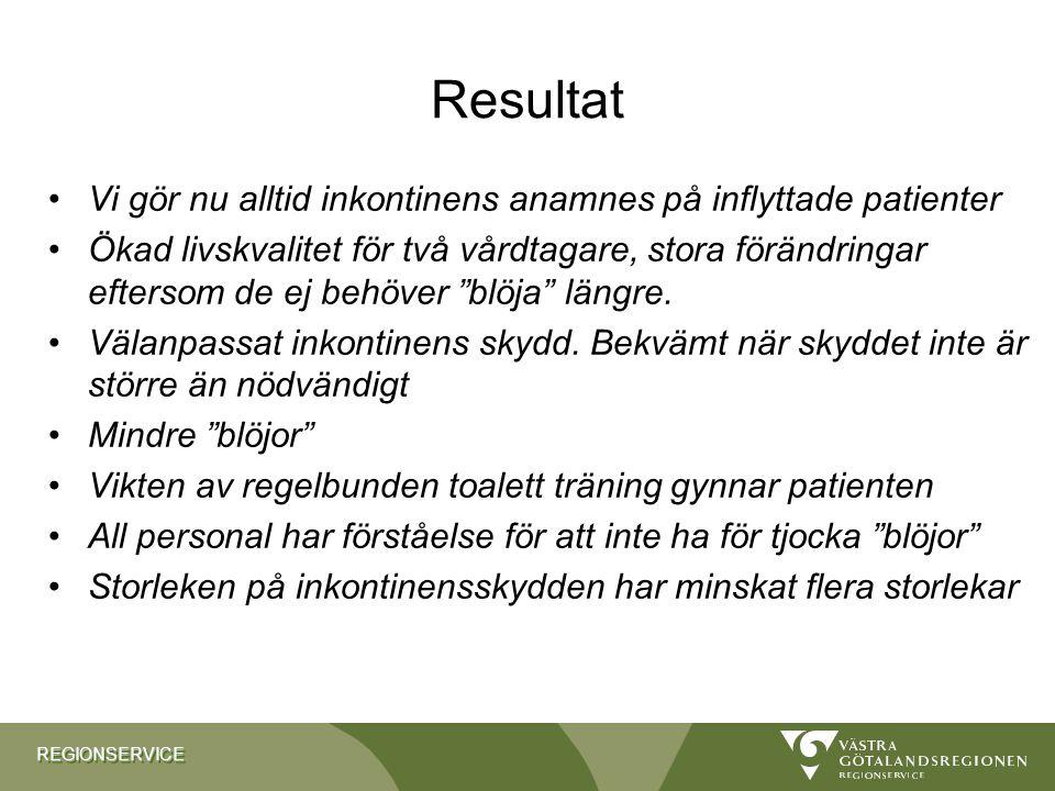 REGIONSERVICEREGIONSERVICE Resultat •Vi gör nu alltid inkontinens anamnes på inflyttade patienter •Ökad livskvalitet för två vårdtagare, stora förändr