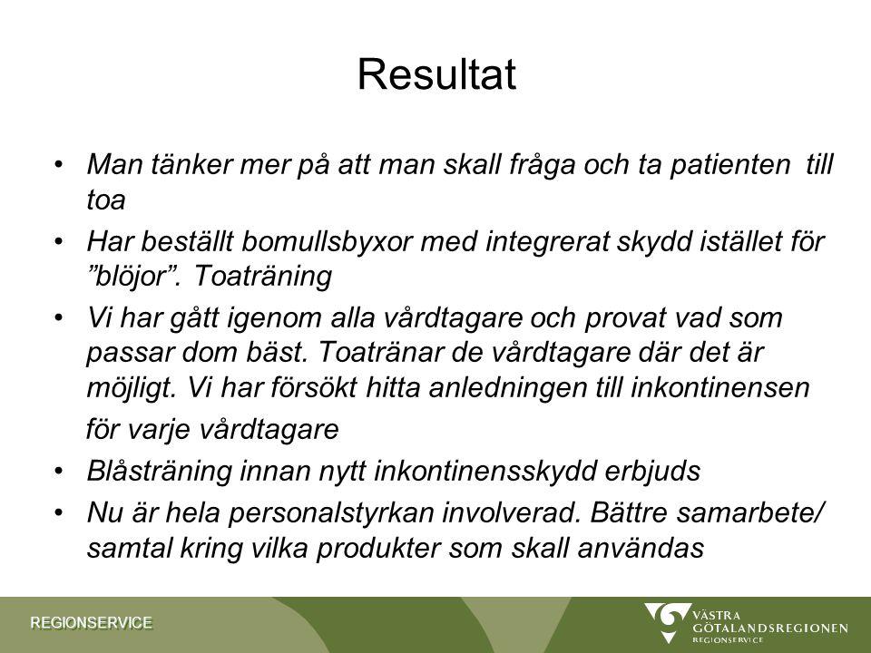 REGIONSERVICEREGIONSERVICE Resultat •Man tänker mer på att man skall fråga och ta patienten till toa •Har beställt bomullsbyxor med integrerat skydd i