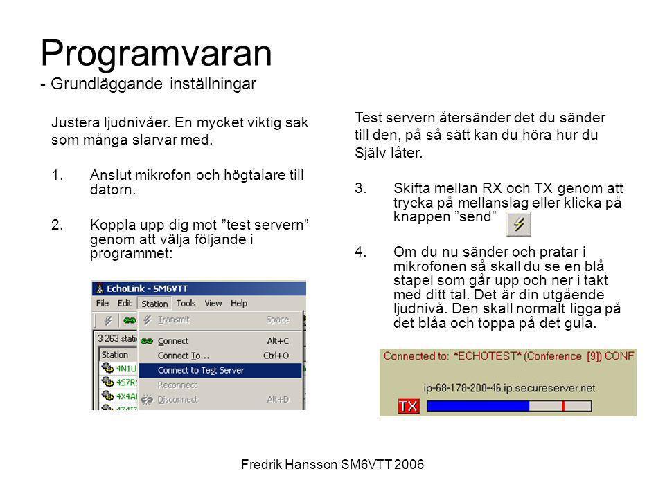 Fredrik Hansson SM6VTT 2006 Programvaran - Grundläggande inställningar Justera ljudnivåer. En mycket viktig sak som många slarvar med. 1.Anslut mikrof