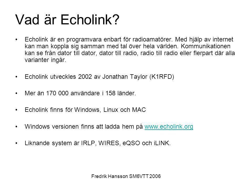 Fredrik Hansson SM6VTT 2006 Vad är Echolink? •Echolink är en programvara enbart för radioamatörer. Med hjälp av internet kan man koppla sig samman med
