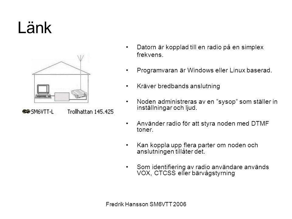 Fredrik Hansson SM6VTT 2006 •Datorn är kopplad till en radio på en simplex frekvens. •Programvaran är Windows eller Linux baserad. •Kräver bredbands a