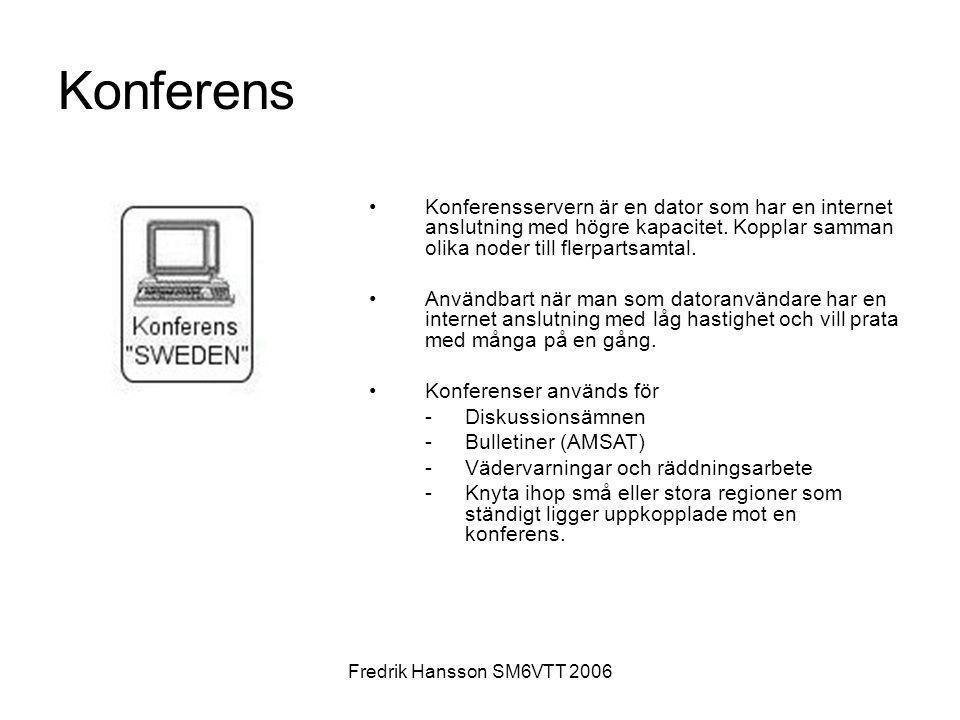 Fredrik Hansson SM6VTT 2006 •Konferensservern är en dator som har en internet anslutning med högre kapacitet. Kopplar samman olika noder till flerpart