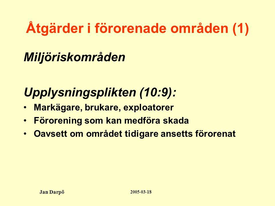 2005-03-18 Jan Darpö Åtgärder i förorenade områden (1) Miljöriskområden Upplysningsplikten (10:9): •Markägare, brukare, exploatorer •Förorening som kan medföra skada •Oavsett om området tidigare ansetts förorenat