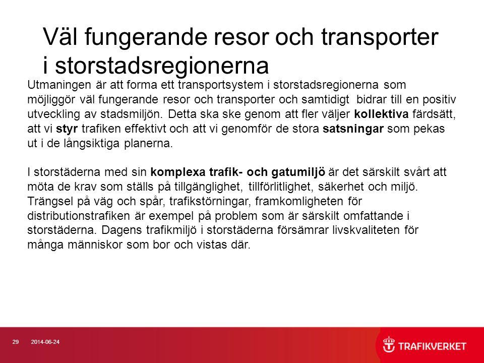 292014-06-24 Väl fungerande resor och transporter i storstadsregionerna Utmaningen är att forma ett transportsystem i storstadsregionerna som möjliggö