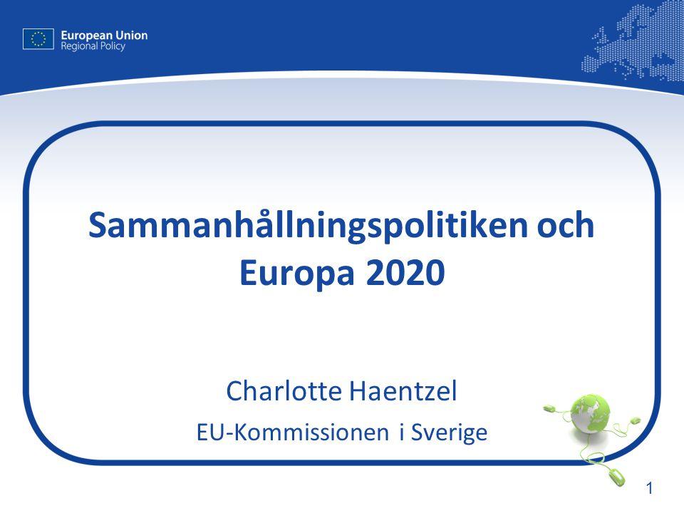 1 Sammanhållningspolitiken och Europa 2020 Charlotte Haentzel EU-Kommissionen i Sverige