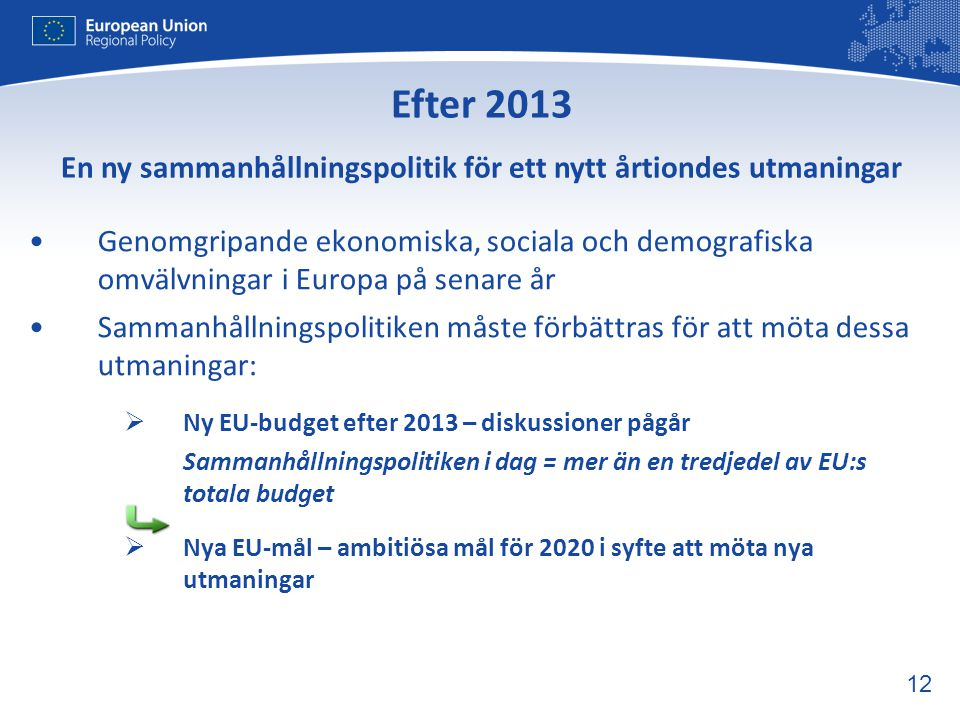 12 •Genomgripande ekonomiska, sociala och demografiska omvälvningar i Europa på senare år •Sammanhållningspolitiken måste förbättras för att möta dess