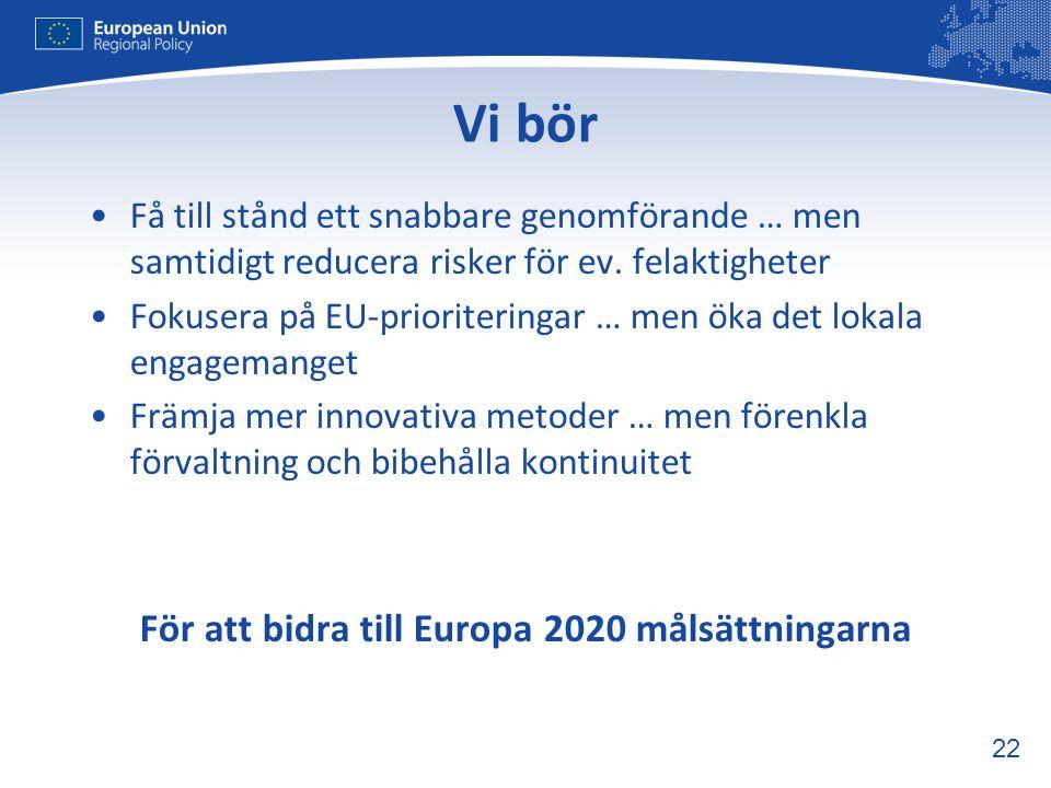 22 Vi bör •Få till stånd ett snabbare genomförande … men samtidigt reducera risker för ev. felaktigheter •Fokusera på EU-prioriteringar … men öka det
