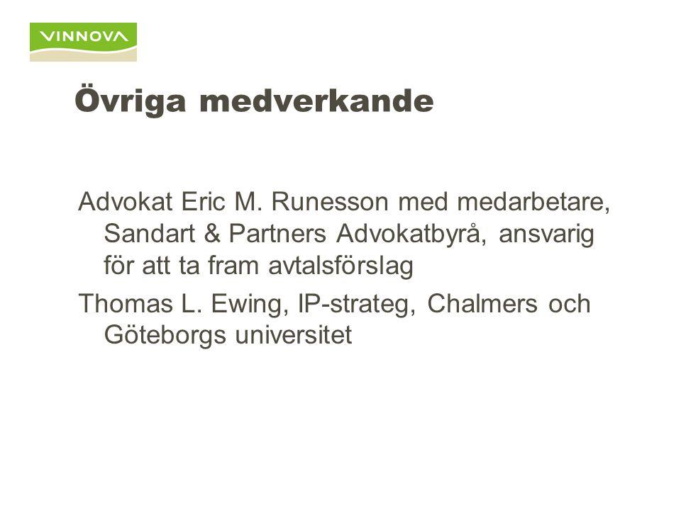 Övriga medverkande Advokat Eric M. Runesson med medarbetare, Sandart & Partners Advokatbyrå, ansvarig för att ta fram avtalsförslag Thomas L. Ewing, I