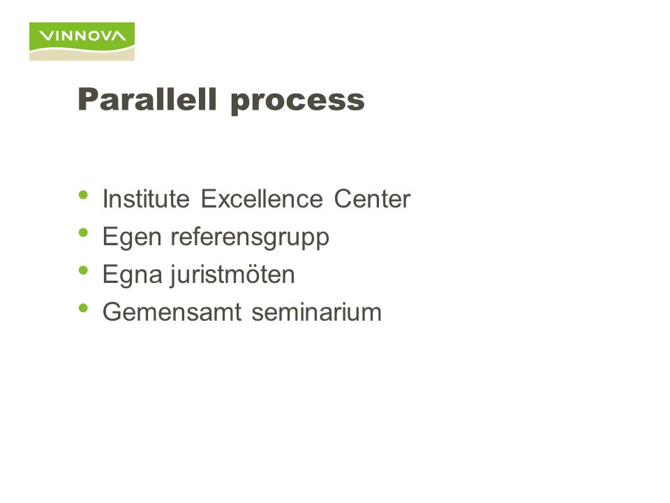 Parallell process • Institute Excellence Center • Egen referensgrupp • Egna juristmöten • Gemensamt seminarium