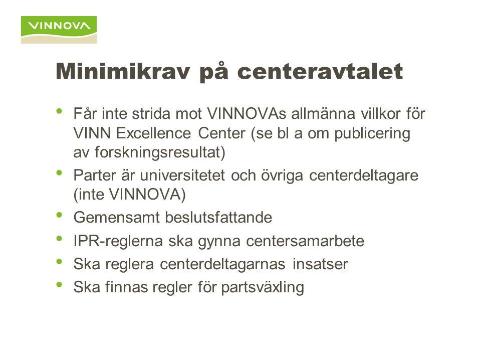 Minimikrav på centeravtalet • Får inte strida mot VINNOVAs allmänna villkor för VINN Excellence Center (se bl a om publicering av forskningsresultat)