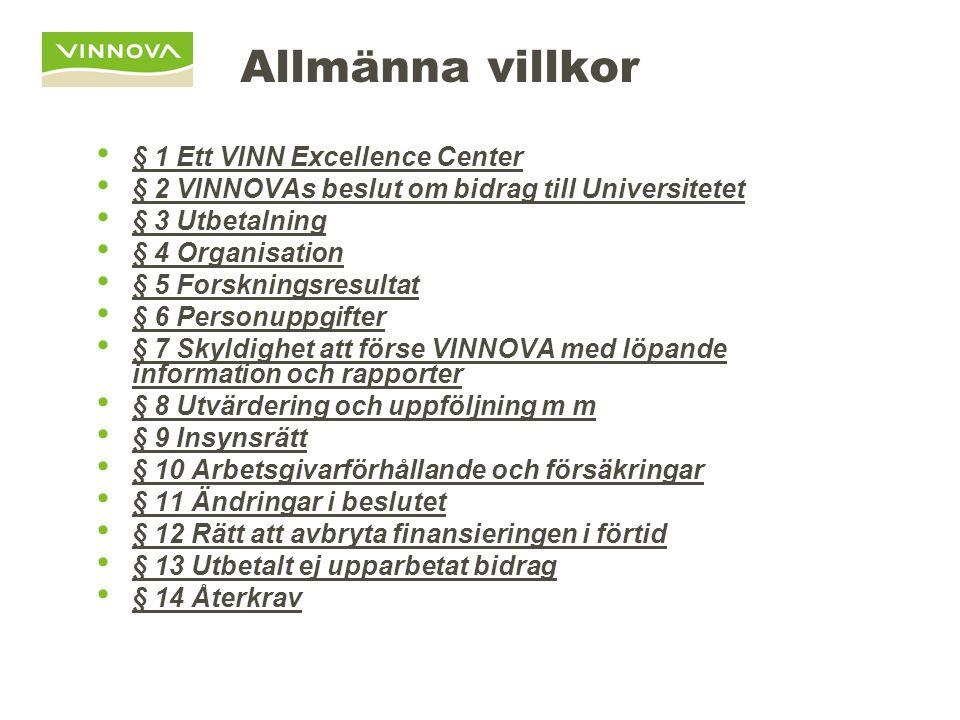 Allmänna villkor • § 1 Ett VINN Excellence Center • § 2 VINNOVAs beslut om bidrag till Universitetet • § 3 Utbetalning • § 4 Organisation • § 5 Forskn