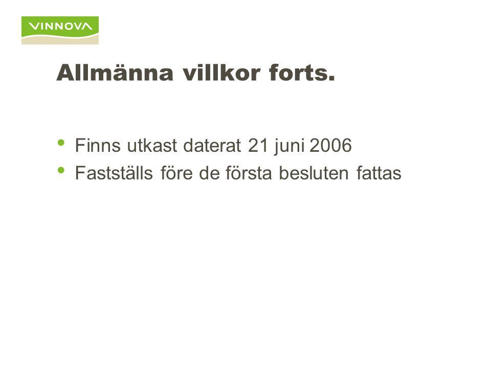 Allmänna villkor forts. • Finns utkast daterat 21 juni 2006 • Fastställs före de första besluten fattas