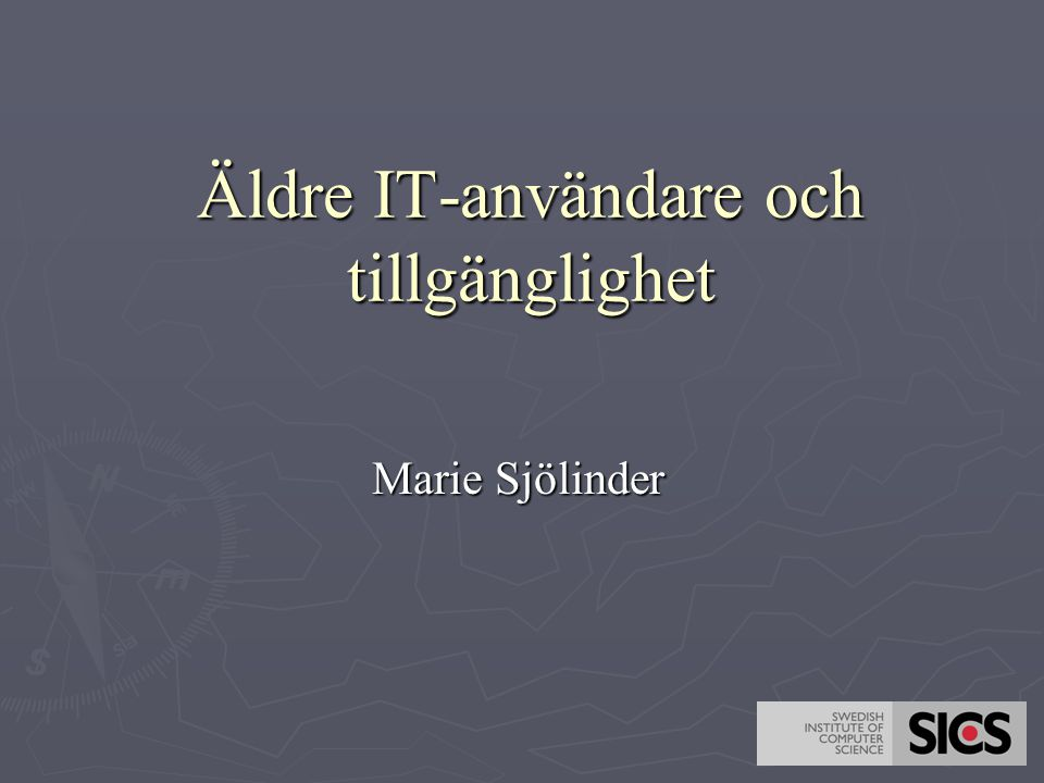 Äldre IT-användare och tillgänglighet Marie Sjölinder