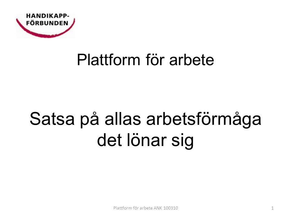 Plattform för arbete Satsa på allas arbetsförmåga det lönar sig 1Plattform för arbete ANK 100310