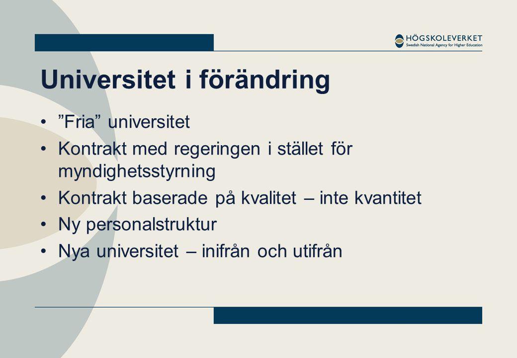 Universitet i förändring • Fria universitet •Kontrakt med regeringen i stället för myndighetsstyrning •Kontrakt baserade på kvalitet – inte kvantitet •Ny personalstruktur •Nya universitet – inifrån och utifrån