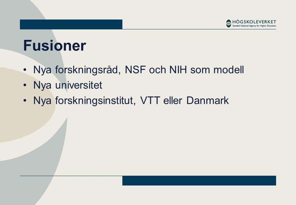 Fusioner •Nya forskningsråd, NSF och NIH som modell •Nya universitet •Nya forskningsinstitut, VTT eller Danmark