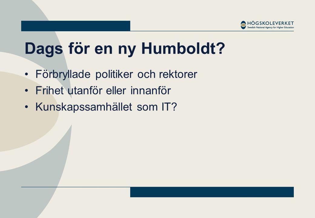 Dags för en ny Humboldt? •Förbryllade politiker och rektorer •Frihet utanför eller innanför •Kunskapssamhället som IT?
