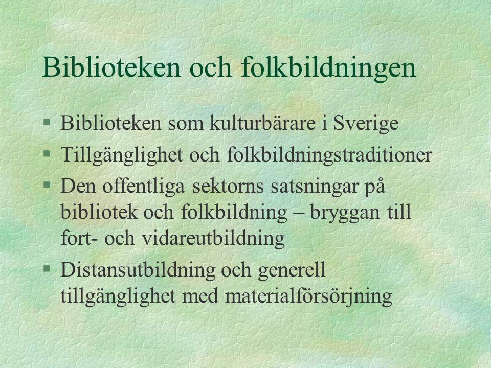 Biblioteken och folkbildningen §Biblioteken som kulturbärare i Sverige §Tillgänglighet och folkbildningstraditioner §Den offentliga sektorns satsninga