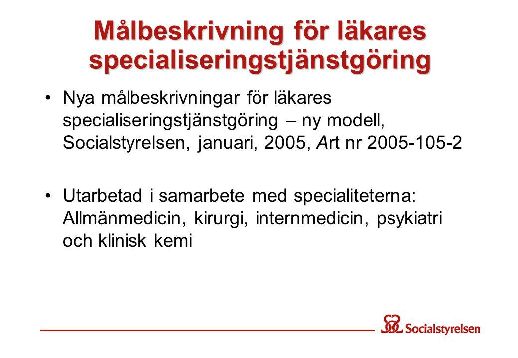 Målbeskrivning för läkares specialiseringstjänstgöring •Nya målbeskrivningar för läkares specialiseringstjänstgöring – ny modell, Socialstyrelsen, jan