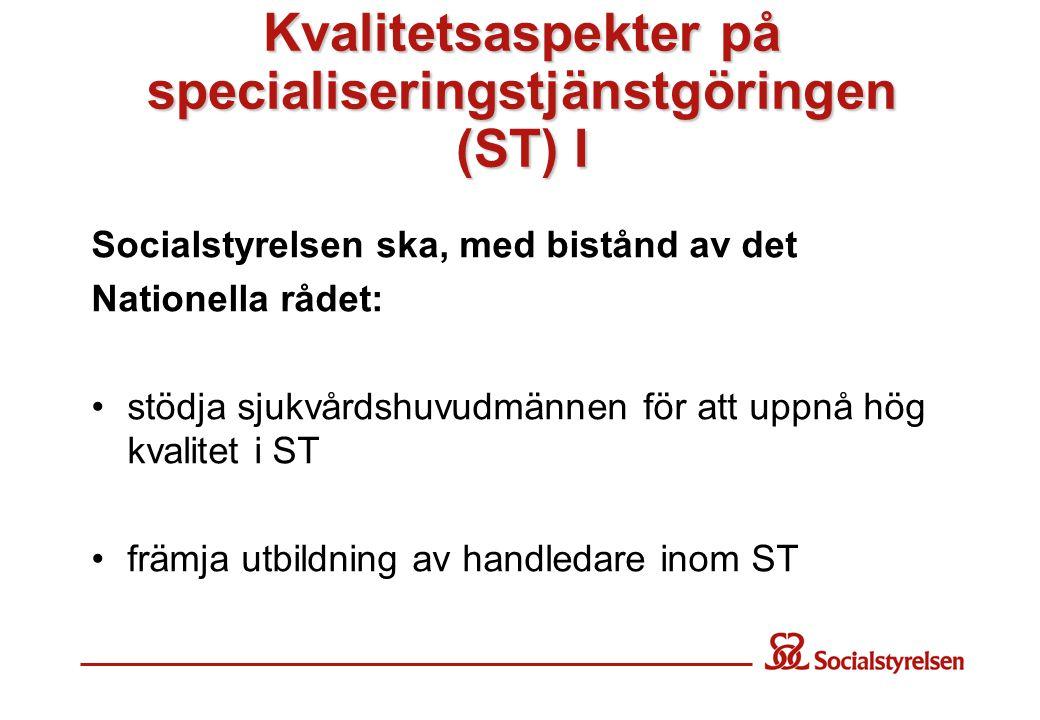 Kvalitetsaspekter på specialiseringstjänstgöringen (ST) I Socialstyrelsen ska, med bistånd av det Nationella rådet: •stödja sjukvårdshuvudmännen för a
