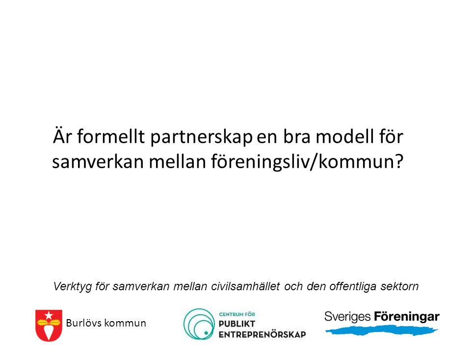 Är formellt partnerskap en bra modell för samverkan mellan föreningsliv/kommun? Burlövs kommun Verktyg för samverkan mellan civilsamhället och den off