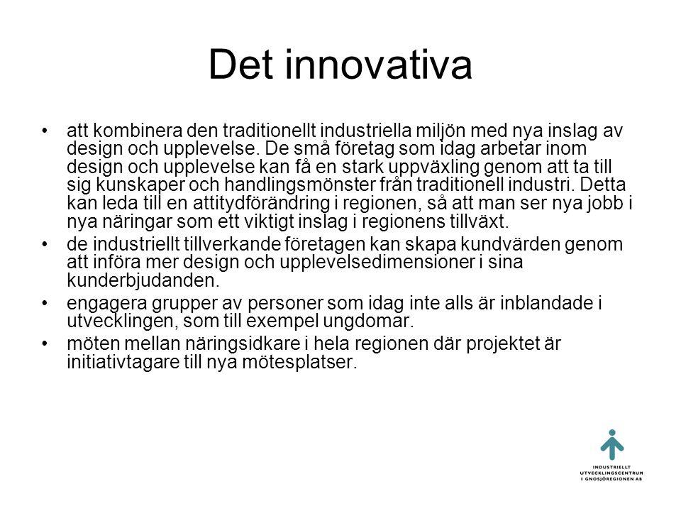 Det innovativa •att kombinera den traditionellt industriella miljön med nya inslag av design och upplevelse.