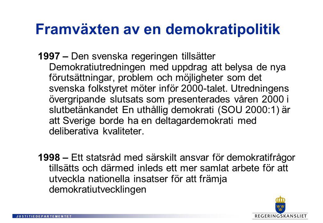 J U S T I T I E D E P A R T E M E N T E T Framväxten av en demokratipolitik 1997 – Den svenska regeringen tillsätter Demokratiutredningen med uppdrag att belysa de nya förutsättningar, problem och möjligheter som det svenska folkstyret möter inför 2000-talet.
