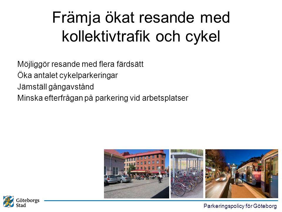 Parkeringspolicy för Göteborg Främja ökat resande med kollektivtrafik och cykel Möjliggör resande med flera färdsätt Öka antalet cykelparkeringar Jäms
