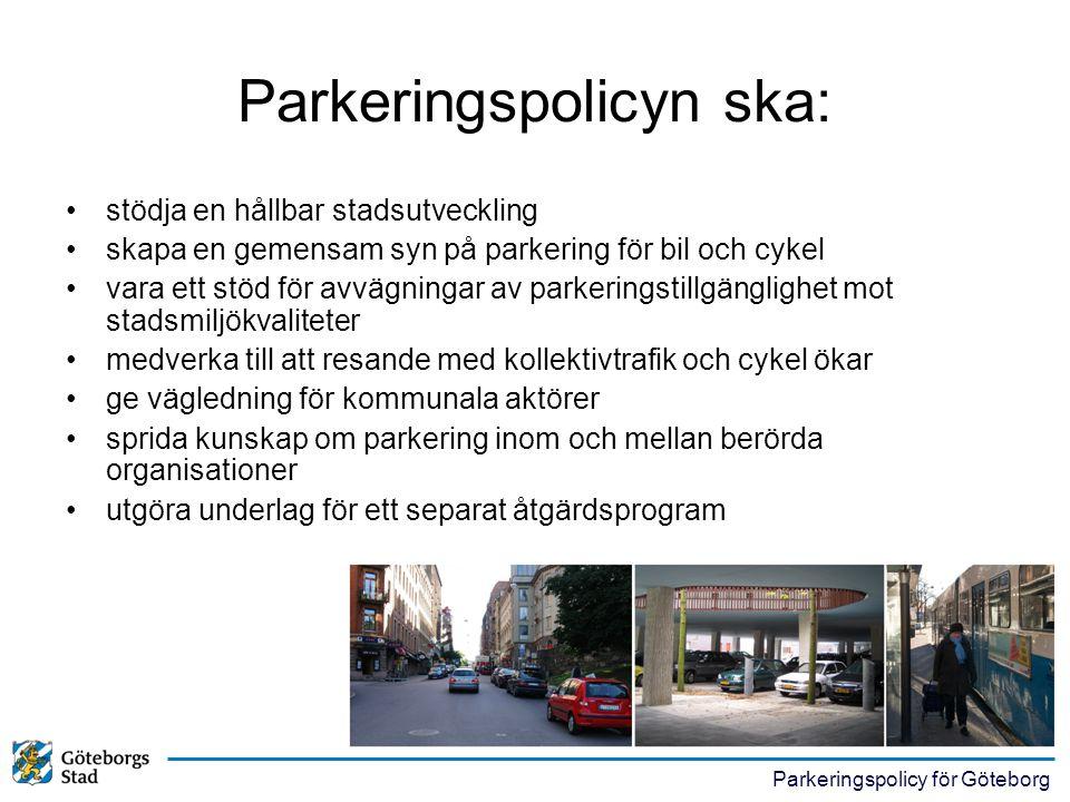 Parkeringspolicy för Göteborg Parkeringspolicyn ska: •stödja en hållbar stadsutveckling •skapa en gemensam syn på parkering för bil och cykel •vara et
