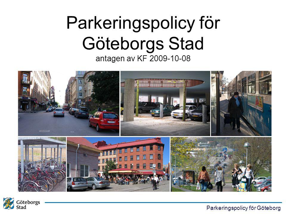 Parkeringspolicy för Göteborg Främja ökat resande med kollektivtrafik och cykel Möjliggör resande med flera färdsätt Öka antalet cykelparkeringar Jämställ gångavstånd Minska efterfrågan på parkering vid arbetsplatser
