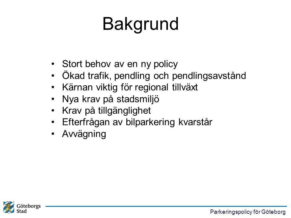 Parkeringspolicy för Göteborg •Kfm 1993-03-25 –Utmärkning och information –Taxe- och betalsystem –Felparkering och parkeringsövervakning •Inte turistbussparkering Befintliga mål och avgränsning