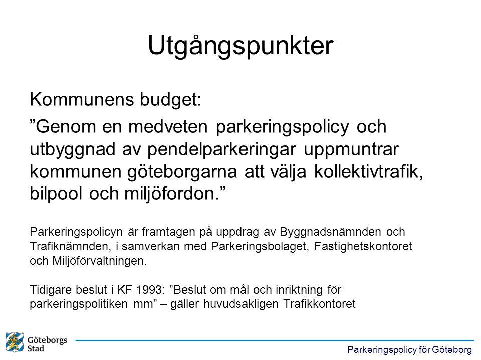 Parkeringspolicy för Göteborg Parkeringspolicyn ska: •stödja en hållbar stadsutveckling •skapa en gemensam syn på parkering för bil och cykel •vara ett stöd för avvägningar av parkeringstillgänglighet mot stadsmiljökvaliteter •medverka till att resande med kollektivtrafik och cykel ökar •ge vägledning för kommunala aktörer •sprida kunskap om parkering inom och mellan berörda organisationer •utgöra underlag för ett separat åtgärdsprogram