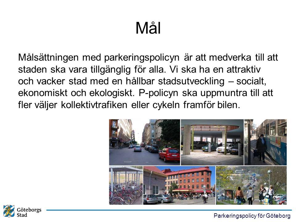 Parkeringspolicy för Göteborg Sammanvägd tillgänglighet Mindre tillgänglighet med bil för arbetspendlare Förbättrad tillgänglighet genom kollektivtrafik och cykel Öka resandet med flera färdsätt Premiera renare fordon och gemensamt nyttjande Prioritera stadsmiljö före bilparkering God gestaltning – tryggt och snyggt Rätt lokalisering Bättre förutsättningar för kollektivtrafik och cykel