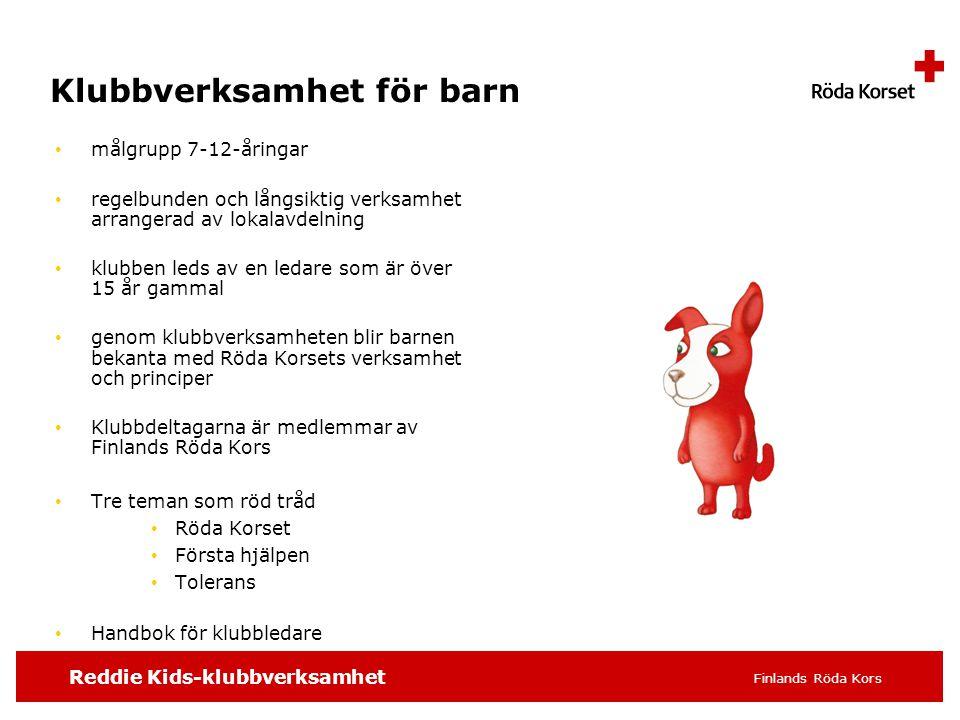 Reddie Kids-klubbverksamhet Finlands Röda Kors Klubbverksamhet för barn • målgrupp 7-12-åringar • regelbunden och långsiktig verksamhet arrangerad av