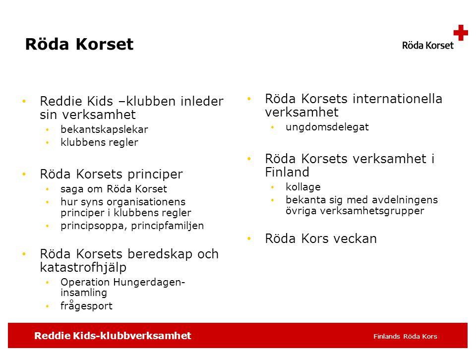 Reddie Kids-klubbverksamhet Finlands Röda Kors Röda Korset • Reddie Kids –klubben inleder sin verksamhet • bekantskapslekar • klubbens regler • Röda K